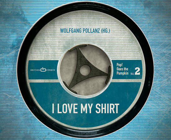 Wolfgang Pollanz (Hg.) - I LOVE MY SHIRT