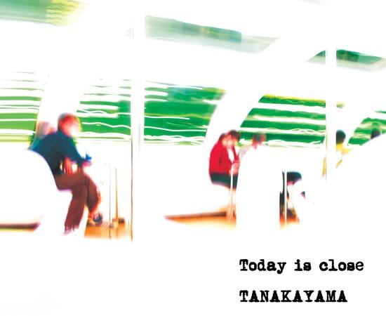 Tanakayama - Today is close