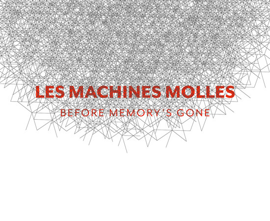 Les Machines Molles - Before memory's gone